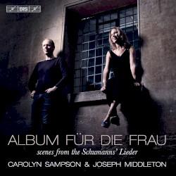 Album für die Frau by Schumann ,   Schumann ;   Carolyn Sampson ,   Joseph Middleton