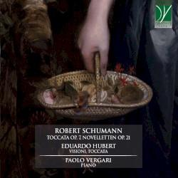 Schumann: Toccata, op. 7 / Novelletten, op. 21 / Hubert: Visioni / Toccata by Robert Schumann ,   Eduardo Hubert ;   Paolo Vergari