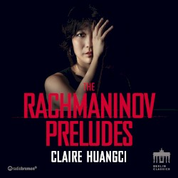 The Rachmaninov Preludes by Rachmaninov ;   Claire Huangci